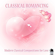 CLASSICAL ROMANCING – Modern Classical Compositions for Love