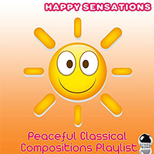 HAPPY SENSATIONS – Peaceful Classical Compositions Playlist