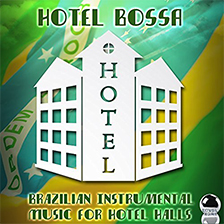 HOTEL BOSSA – Brazilian Instrumental Music for Hotel Halls