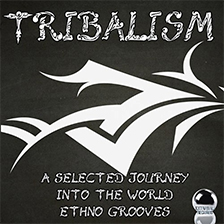 TRIBALISM – A Selected Journey into the World Ethno Grooves