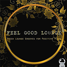FEEL GOOD LOUNGE – Fresh Lounge Grooves for Positive Vibes