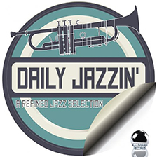 DAILY JAZZIN – A Refined Jazz Selection