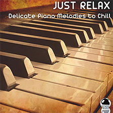 JUST RELAX Delicate Piano Melodies to Chill