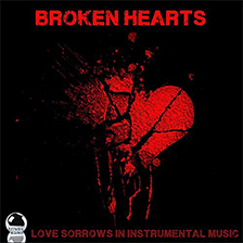 BROKEN HEARTS – Love Sorrows in Instrumental Music