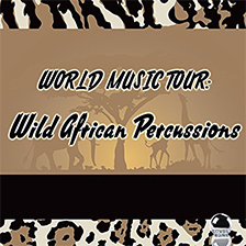 WORLD MUSIC TOUR: Wild African Percussions