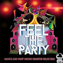 FEEL THE PARTY! Dance and Deep House Grooves Selection