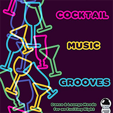 COCKTAIL MUSIC GROOVES – Dance & Lounge Moods for an Exciting Nigh