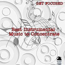 GET FOCUSED – Best Instrumental Music to Concentrate