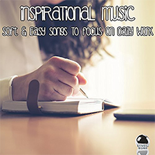 INSPIRATIONAL MUSIC – Soft & Easy Songs To Focus on Daily Work