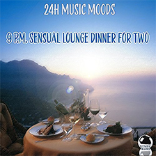 24H MUSIC MOODS – 9 p.m. Sensual Lounge Dinner for Two