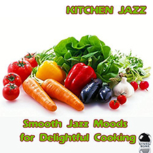 KITCHEN JAZZ Smooth Jazz Moods for Delightful Cooking