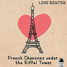 LOVE ROUTES – French Chansons Under the Eiffel Tower