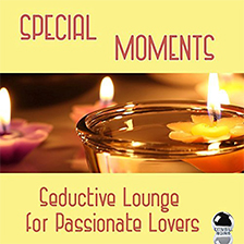SPECIAL MOMENTS – Seductive Lounge for Passionate Lovers