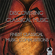 DISCOVERING CLASSICAL MUSIC – Finest Classical Music Compositions