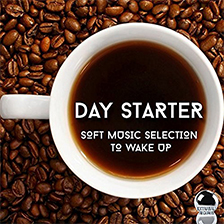 DAY STARTER – Soft Music Selection to Wake Up