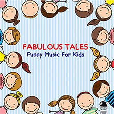 FABULOUS TALES – Funny Music for Kids