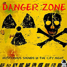 DANGER ZONE – Mysterious Sounds in the City Night