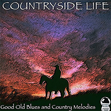 COUNTRYSIDE LIFE – Good Old Blues and Country Melodies