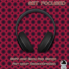 GET FOCUSED – Soft and Easy Pop Songs for your Concentration