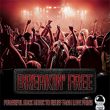 BREAKIN' FREE – Powerful Rock Music to Relief from Love Pains