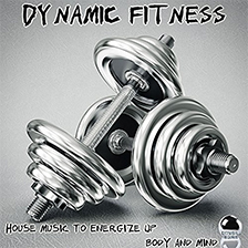 DYNAMIC FITNESS – House Music to Energize Up Body and Mind