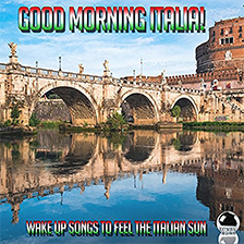 GOOD MORNING ITALIA! Wake Up Songs to Feel the Italian Sun