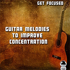 GET FOCUSED – Guitar Melodies to Improve Concentration