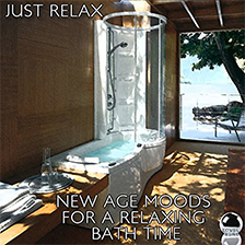 JUST RELAX New Age Moods for a Relaxing Bath Time