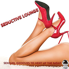 SEDUCTIVE LOUNGE – Sensual Grooves to Heat Up the Night