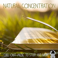 NATURAL CONCENTRATION – Chill Out Music to Study and Work