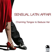 SENSUAL LATIN AFFAIR – Charming Tangos to Seduce Her