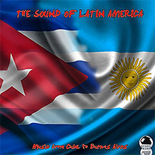 THE SOUND OF LATIN AMERICA – Music from Cuba to Buenos Aires