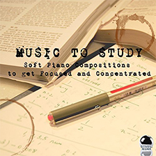 MUSIC TO STUDY – Soft Piano Compositions to get Focused and Concentrated