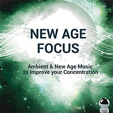 NEW AGE FOCUS – Ambient & New Age Music to Improve your Concentration