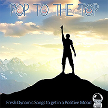 POP TO THE TOP – Fresh Dynamic Songs to get in a Positive Mood