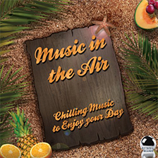 MUSIC IS IN THE AIR – Chilling Music to Enjoy your Day