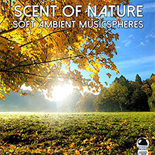 SCENT OF NATURE – Soft Ambient Musicspheres