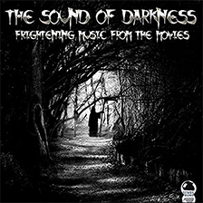 THE SOUND OF DARKNESS – Frightening Music from the Movies