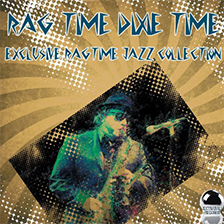 RAG TIME DIXIE TIME – Exclusive Ragtime Jazz Collection