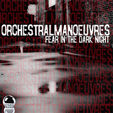 ORCHESTRAL MANOEUVRES – Fear in the Dark Night