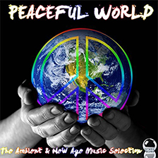 PEACEFUL WORLD – The Ambient & New Age Music Selection
