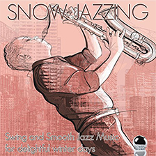 SNOW JAZZING – Swing and Smooth Jazz Music for Delightful Winter Days