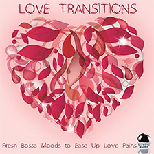 LOVE TRANSITIONS – Fresh Bossa Moods to Ease Up Love Pains