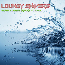 LOUNGY SHIVERS – 16 Hot Lounge Tracks to Chill