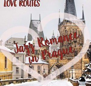 LOVE ROUTES – Jazz Romance in Prague