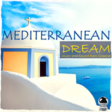 MEDITERRANEAN DREAM – Music and Sound from Greece