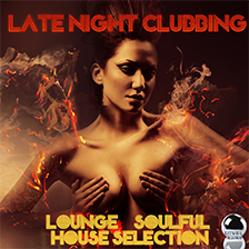 LATE NIGHT CLUBBING – Lounge & Soulful House Selection