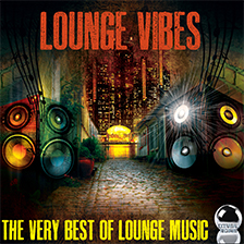 LOUNGE VIBES – The Very Best of Lounge Music